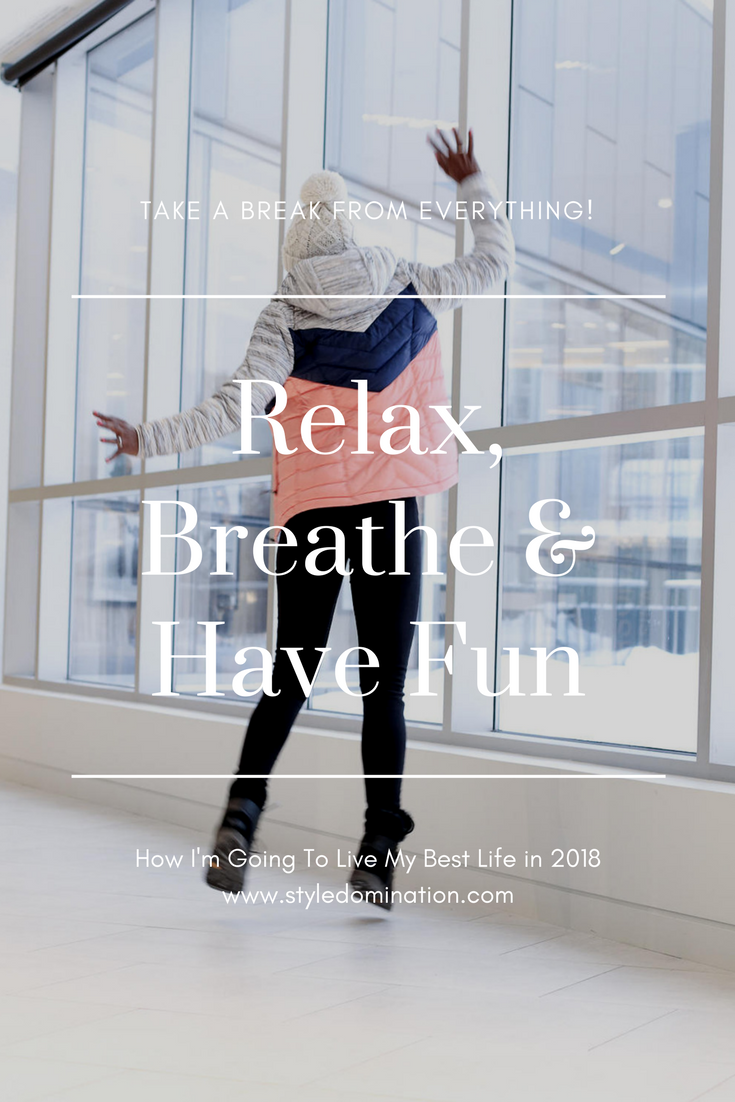 What I'm doing in 2018? I'm taking the time to relax, breathe and have fun!